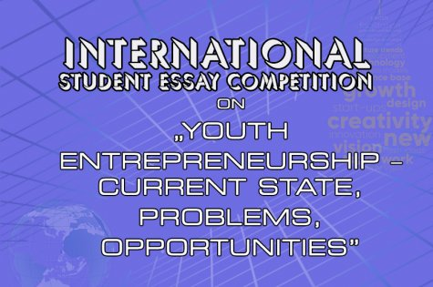 "International student essay competition  on ""YOUTH ENTREPRENEURSHIP – CURRENT STATE, PROBLEMS, OPPORTUNITIES"""